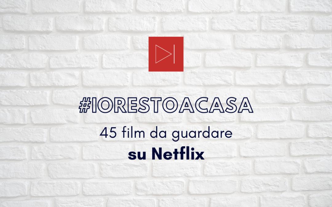 #IORESTOACASA. 45 FILM DA GUARDARE SU NETFLIX SECONDO CFL