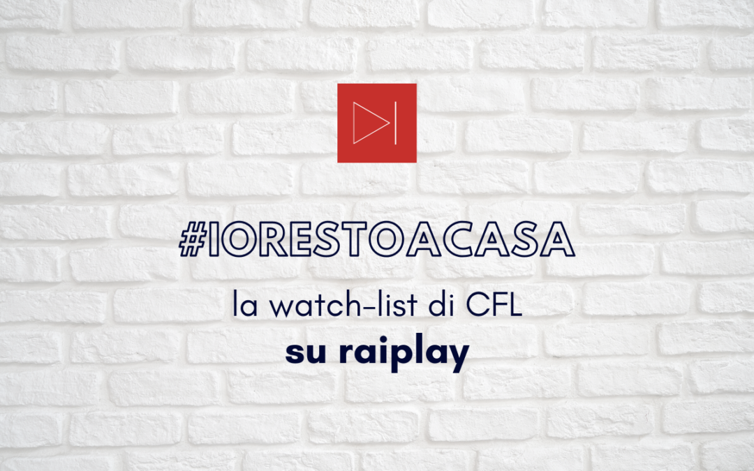 #IORESTOACASA. LA WATCH-LIST DI CFL SU RAIPLAY