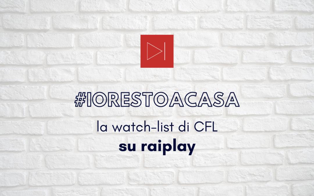 #IORESTOACASA. LA WATCH-LIST DI CFL SU RAIPLAY
