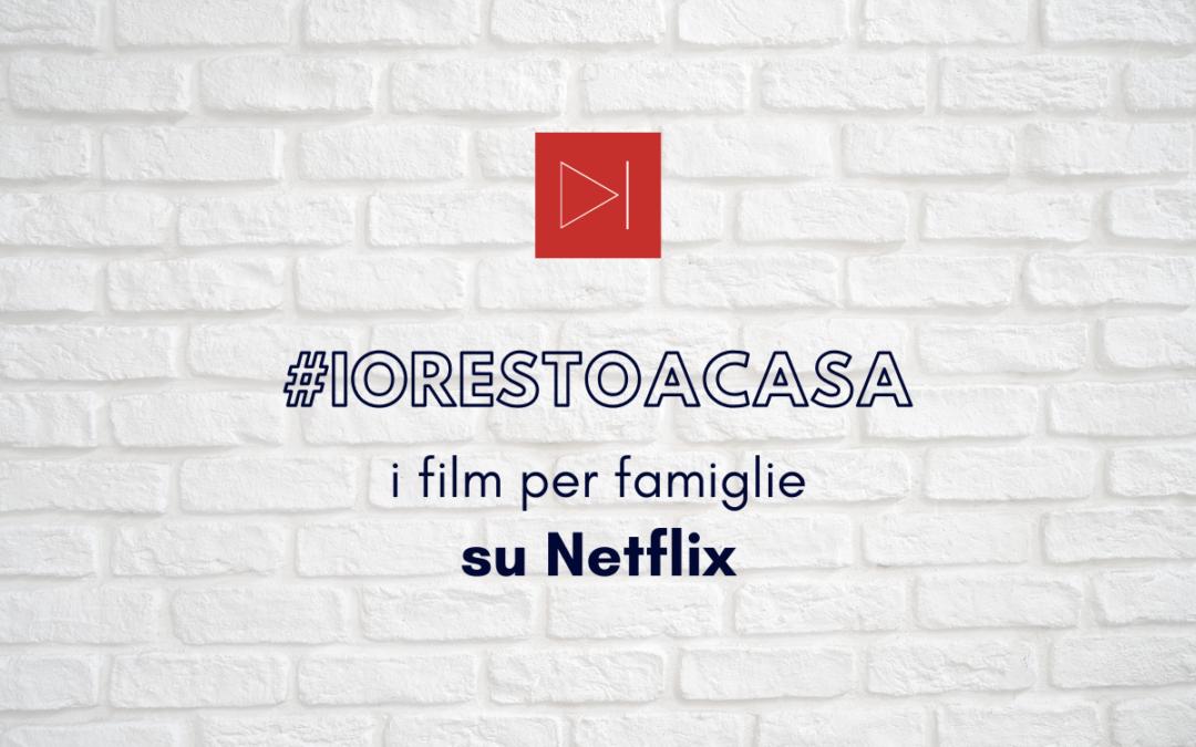#IORESTOACASA. I FILM NETFLIX CONSIGLIATI PER LA FAMIGLIA DA CFL